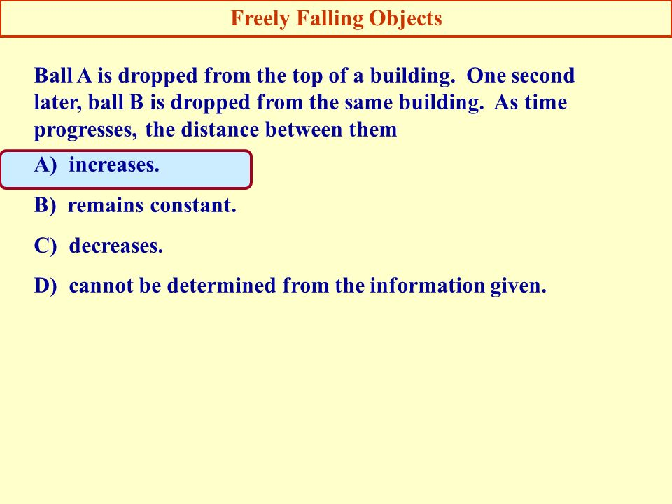 Ball A is dropped from the top of a building. One second later, ball B is dropped from the same building. As time progresses, the distance between the