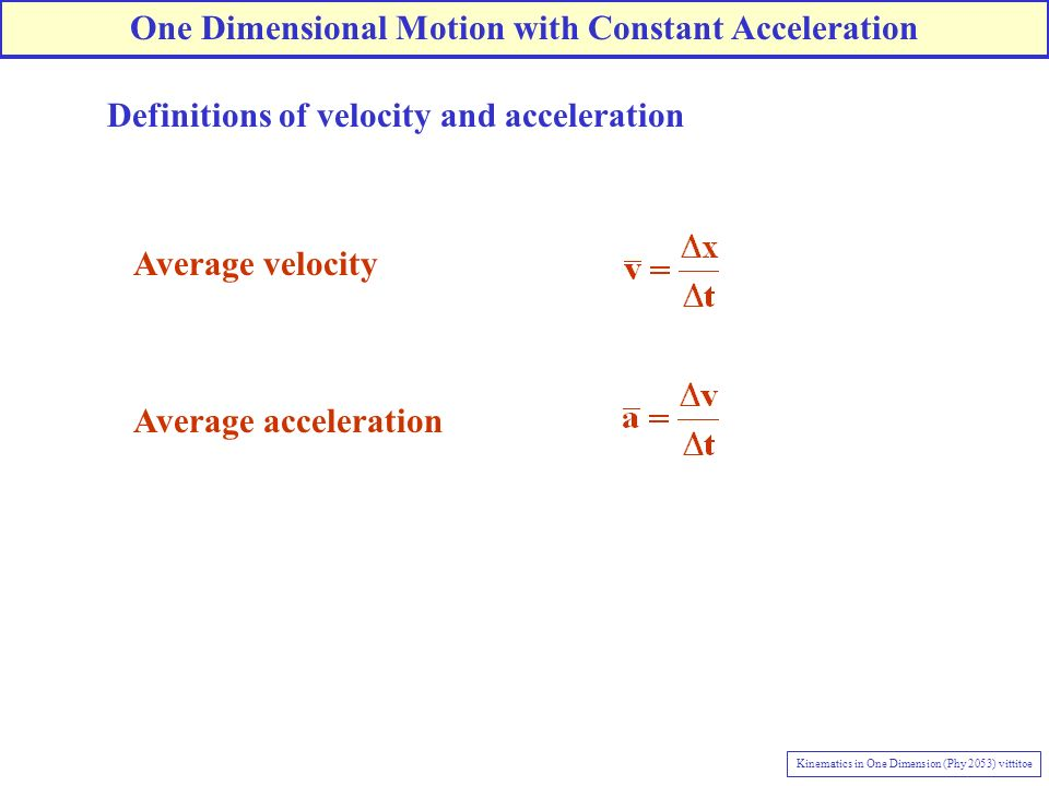 Definitions of velocity and acceleration Average velocity Average acceleration One Dimensional Motion with Constant Acceleration Kinematics in One Dim