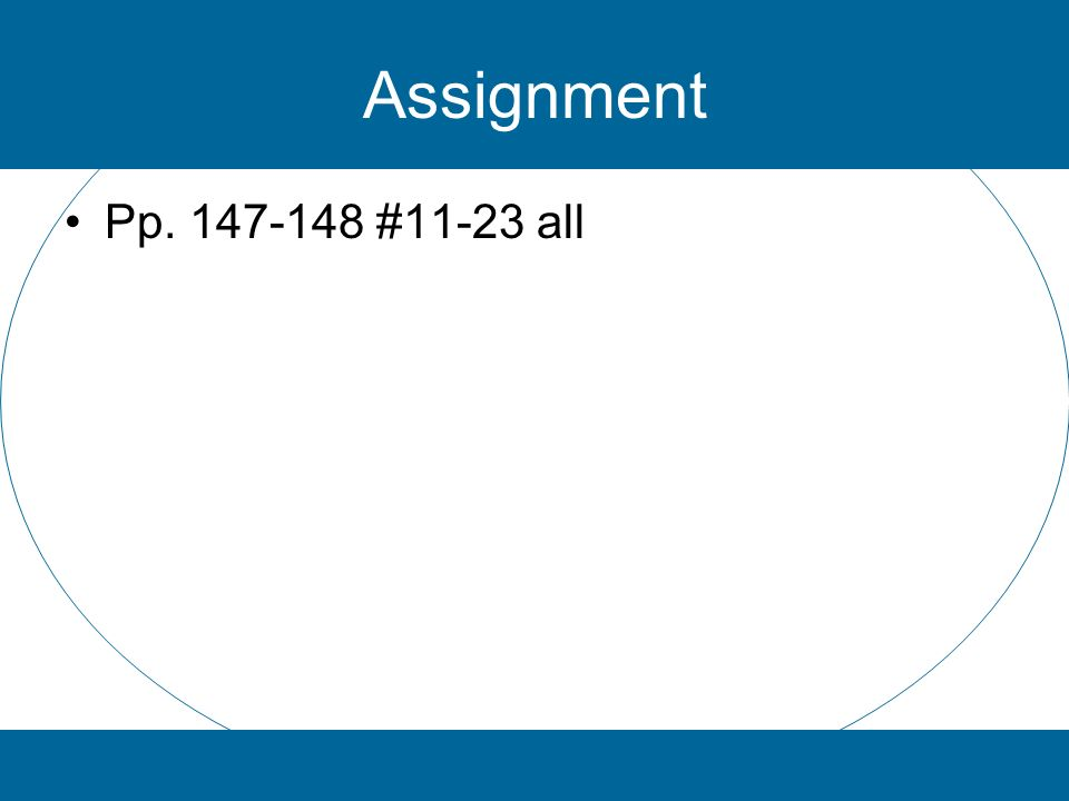 Assignment Pp. 147-148 #11-23 all