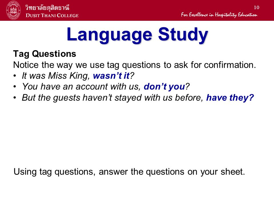 11 Language Study – Tag Questions Now add tag questions to the following statements: There isnt a doctor in the hotel, _____________.