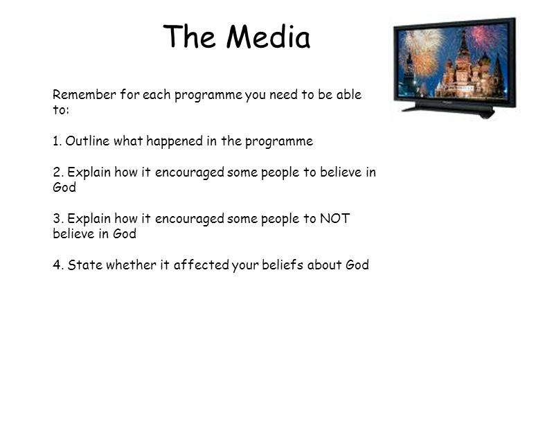 The Media Remember for each programme you need to be able to: 1. Outline what happened in the programme 2. Explain how it encouraged some people to be