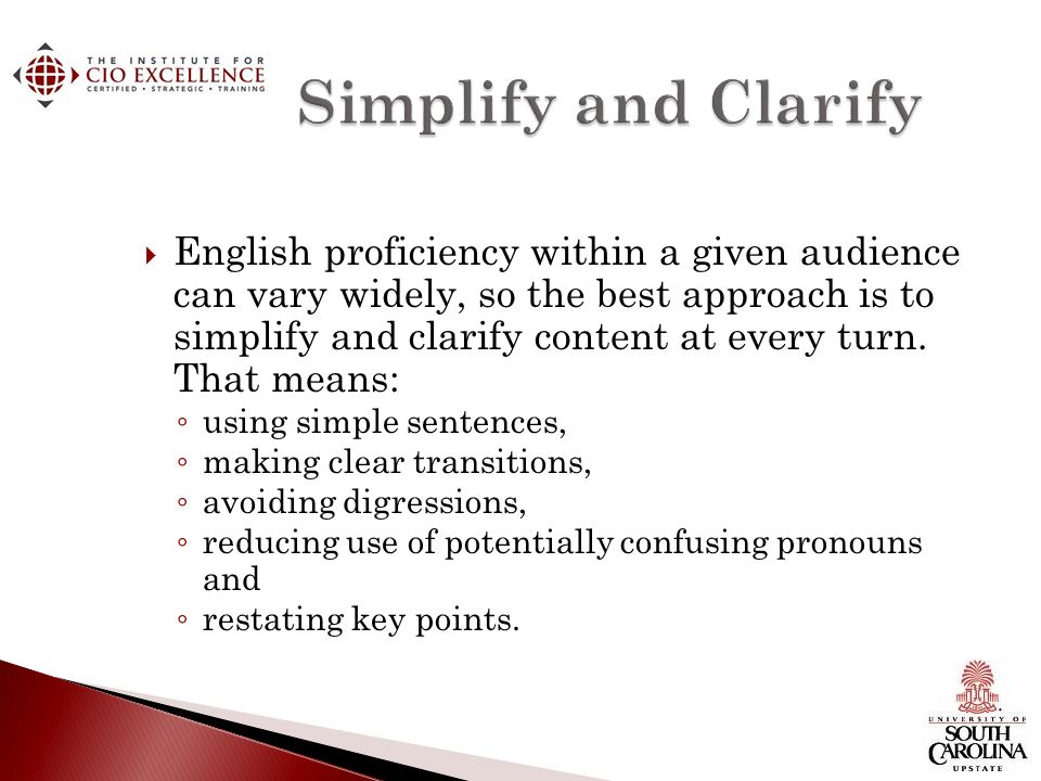 English proficiency within a given audience can vary widely, so the best approach is to simplify and clarify content at every turn.