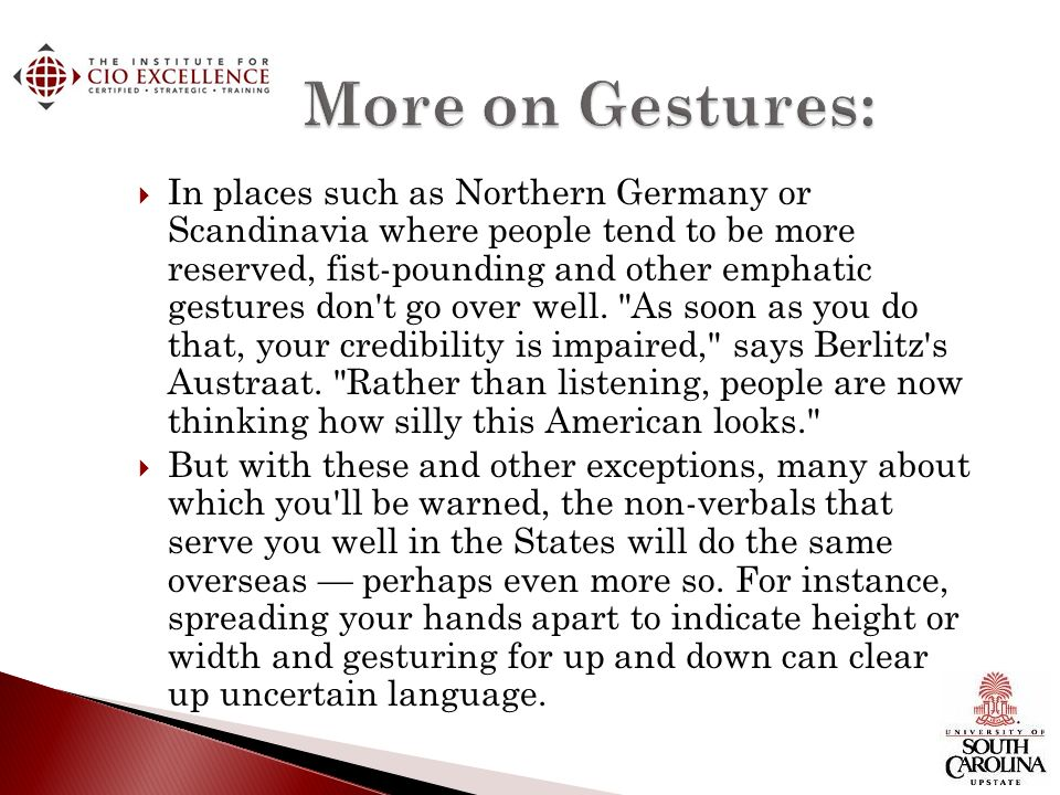 In places such as Northern Germany or Scandinavia where people tend to be more reserved, fist-pounding and other emphatic gestures don t go over well.