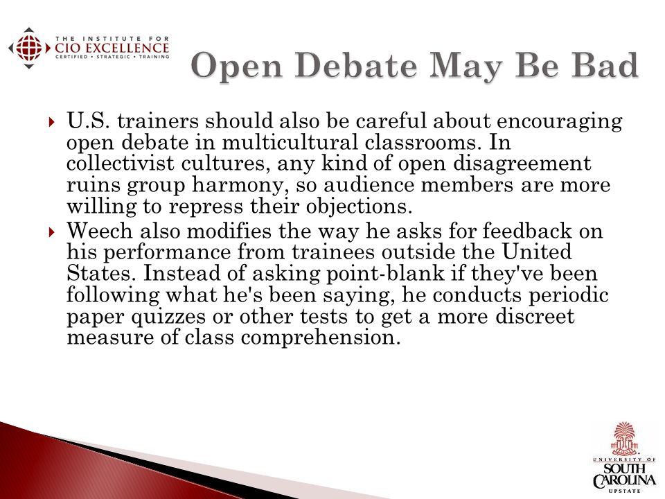 U.S. trainers should also be careful about encouraging open debate in multicultural classrooms.