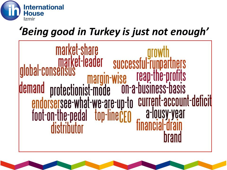 Being good in Turkey is just not enough
