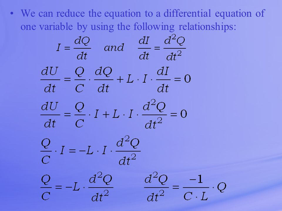 We can reduce the equation to a differential equation of one variable by using the following relationships: