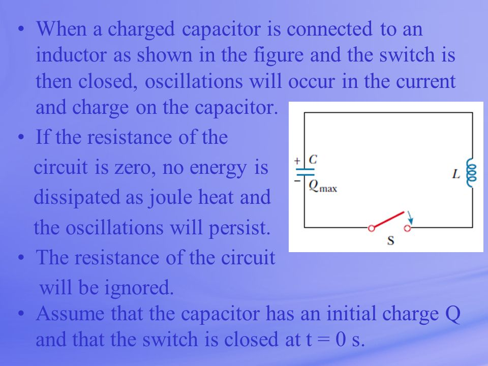 When a charged capacitor is connected to an inductor as shown in the figure and the switch is then closed, oscillations will occur in the current and