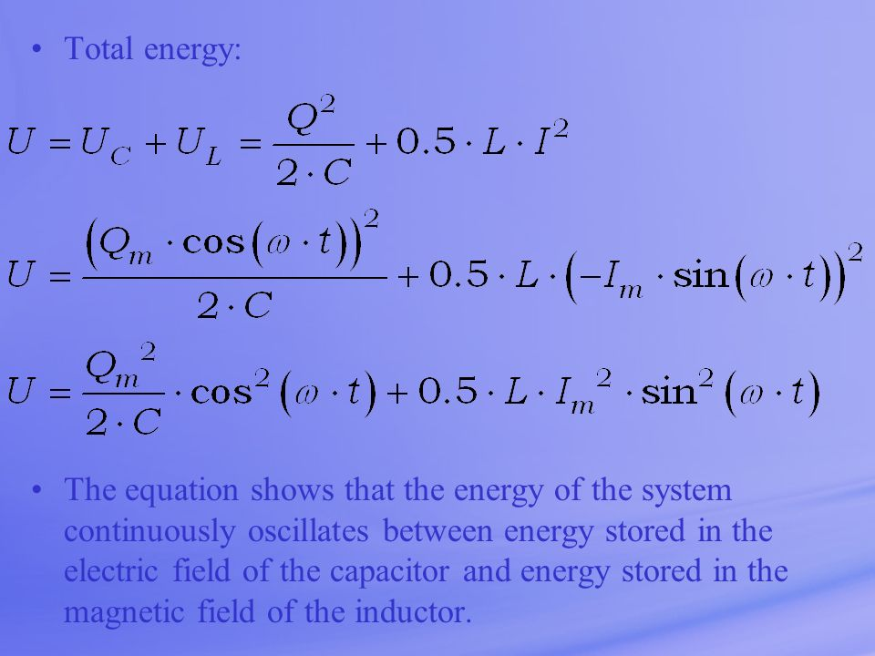 Total energy: The equation shows that the energy of the system continuously oscillates between energy stored in the electric field of the capacitor an