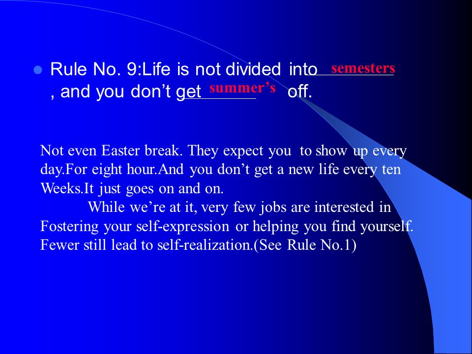 Rule No. 9:Life is not divided into, and you dont get off.