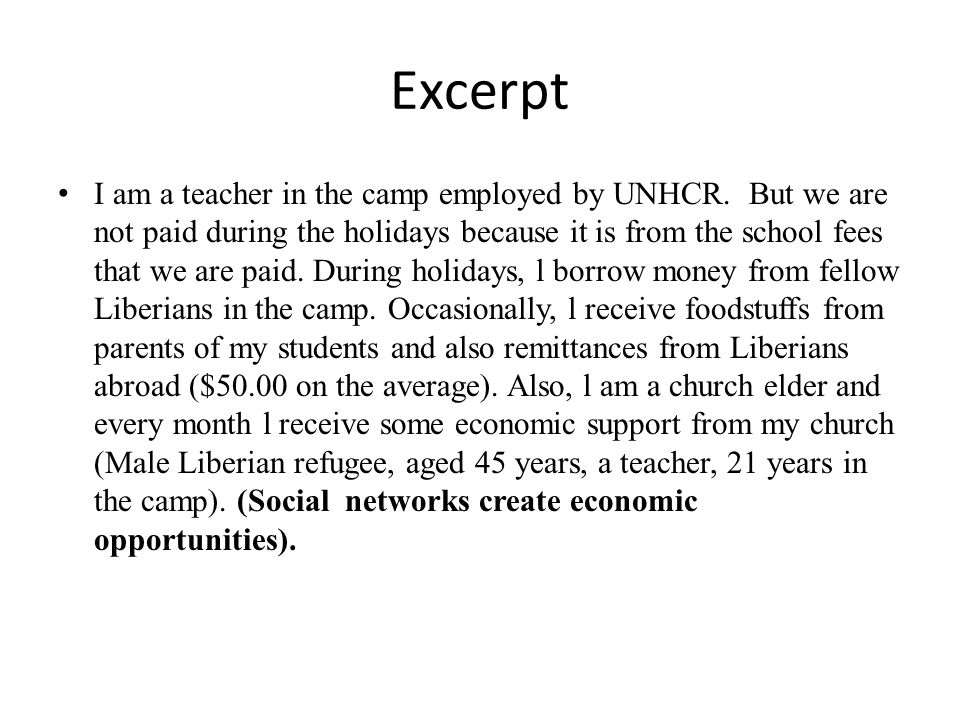 Excerpt I am a teacher in the camp employed by UNHCR. But we are not paid during the holidays because it is from the school fees that we are paid. Dur