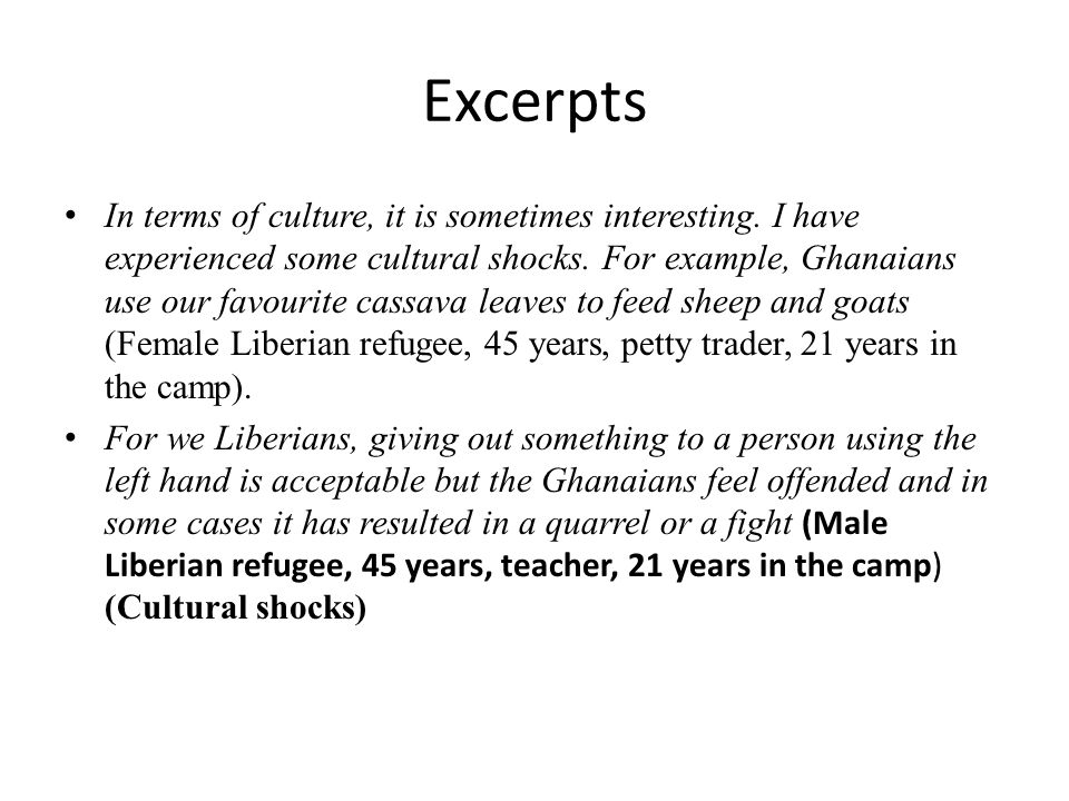Excerpts In terms of culture, it is sometimes interesting. I have experienced some cultural shocks. For example, Ghanaians use our favourite cassava l