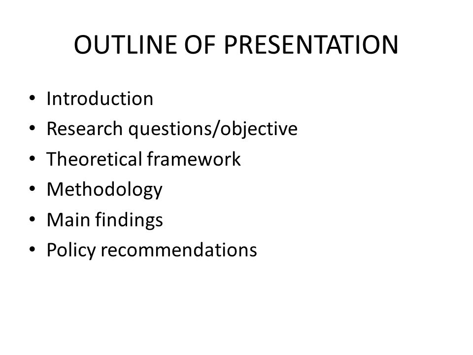 OUTLINE OF PRESENTATION Introduction Research questions/objective Theoretical framework Methodology Main findings Policy recommendations