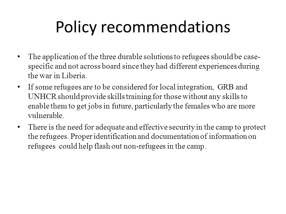 Policy recommendations The application of the three durable solutions to refugees should be case- specific and not across board since they had differe