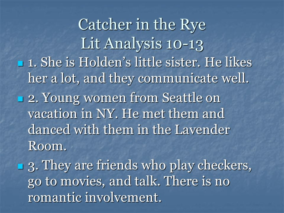 Catcher in the Rye Chapters 5-9 4. First he stopped by Ackleys room but left to go to a hotel in NY to give his parents time to receive his dismissal