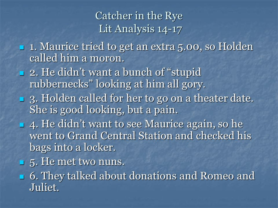 Catcher in the Rye Lit Analysis 10-13 4. He saw a girl, Lillian, who his brother used to date and told a lie that he had to leave and meet someone. 4.