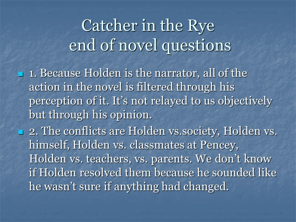 Catcher in the Rye Lit analysis 22-26 9. Holden says he pictures little kids running in a field of rye. He stands on the edge of a cliff to stop the k
