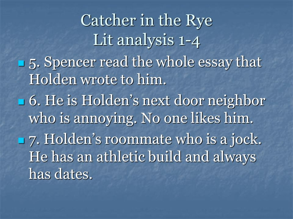 Catcher in the Rye Lit analysis 1-4 1. He is the protagonist and narrator of the story. 1. He is the protagonist and narrator of the story. 2. Holden