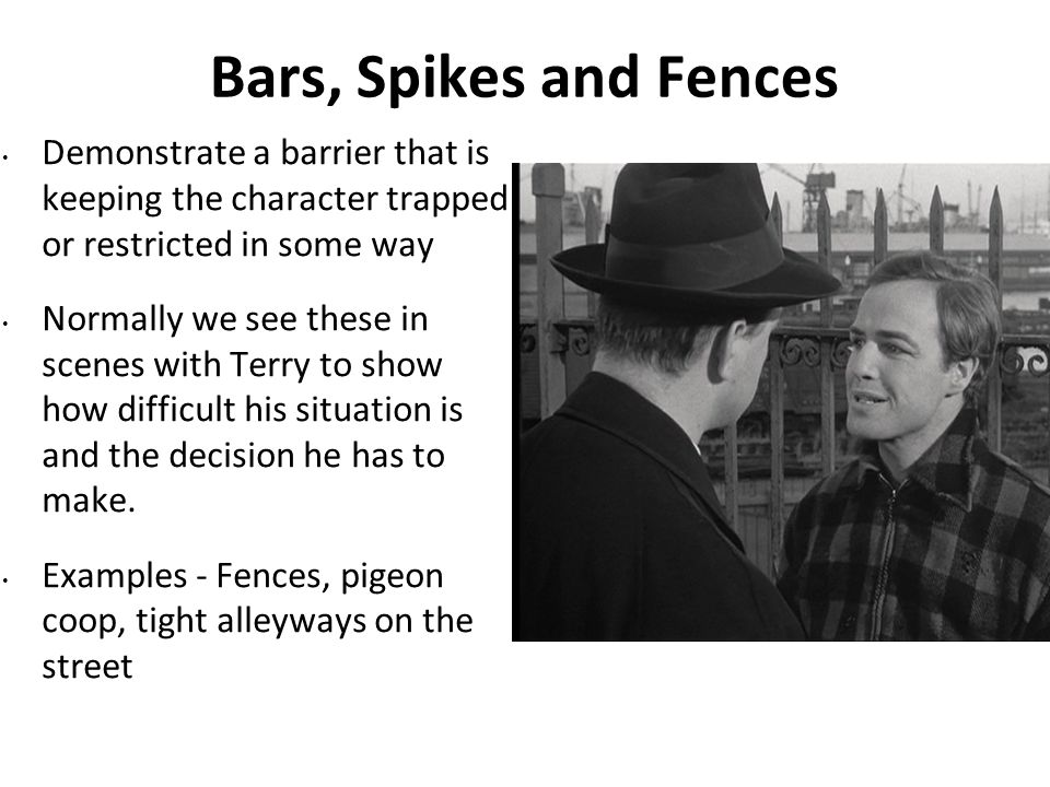 Bars, Spikes and Fences Demonstrate a barrier that is keeping the character trapped or restricted in some way Normally we see these in scenes with Terry to show how difficult his situation is and the decision he has to make.