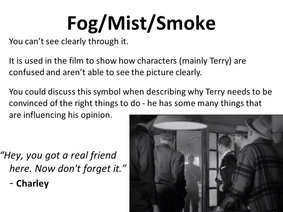 Fog/Mist/Smoke Hey, you got a real friend here.Now don t forget it.