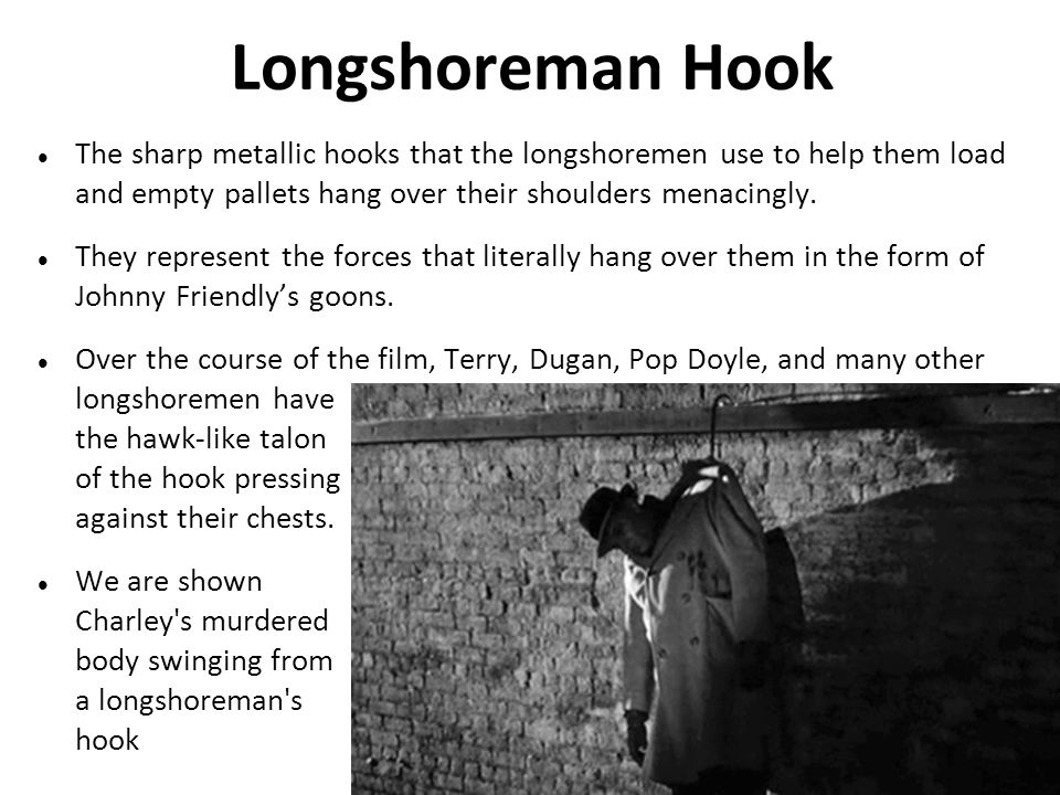 Longshoreman Hook The sharp metallic hooks that the longshoremen use to help them load and empty pallets hang over their shoulders menacingly. They re
