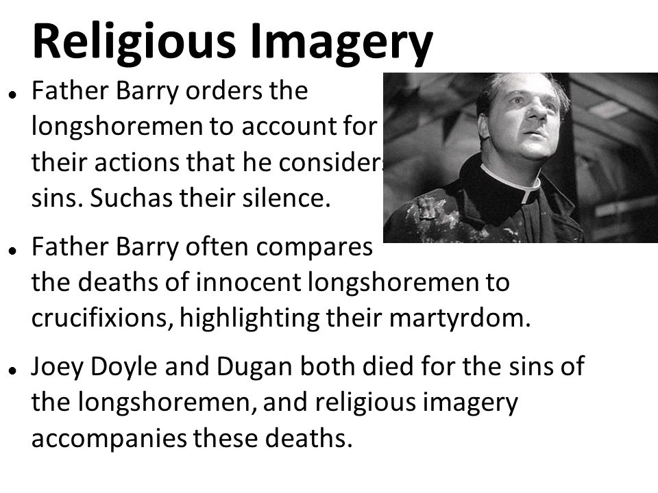Religious Imagery Father Barry orders the longshoremen to account for their actions that he considers sins.