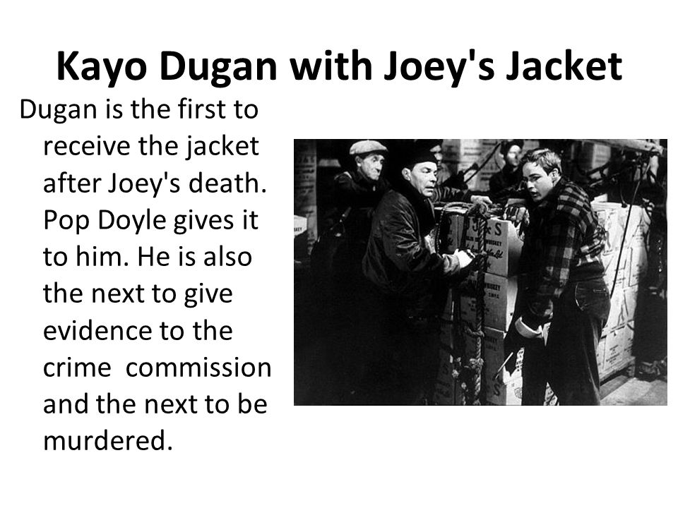 Kayo Dugan with Joey s Jacket Dugan is the first to receive the jacket after Joey s death.