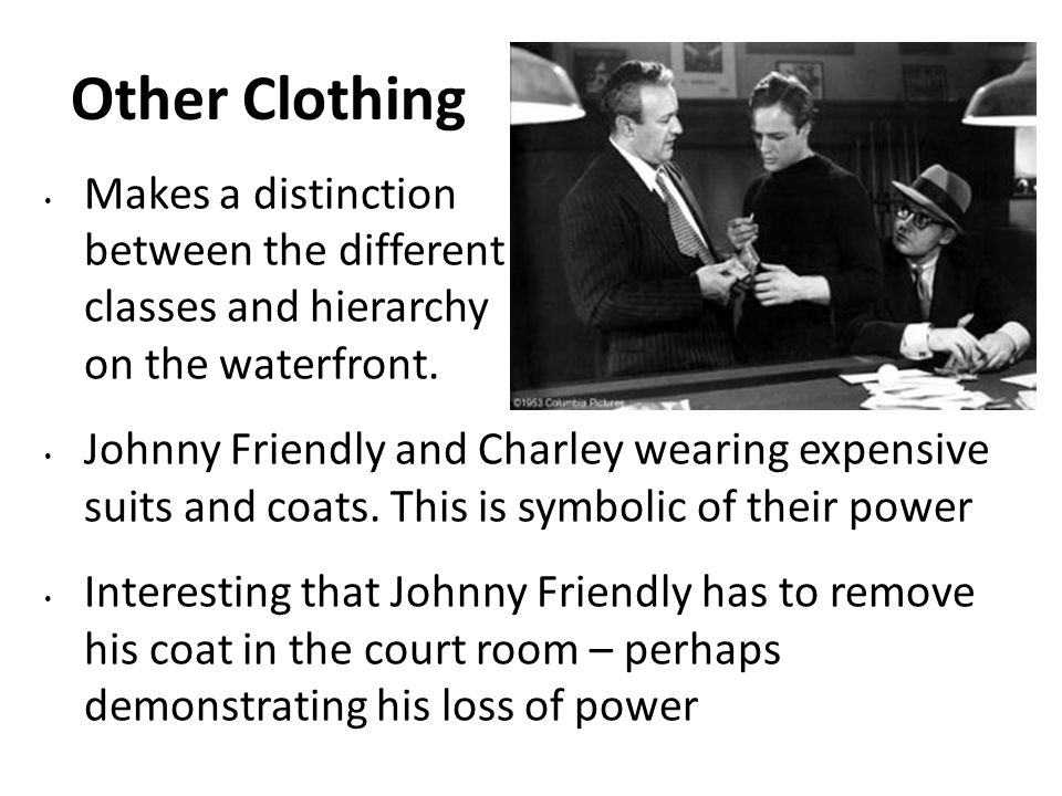 Other Clothing Makes a distinction between the different classes and hierarchy on the waterfront. Johnny Friendly and Charley wearing expensive suits