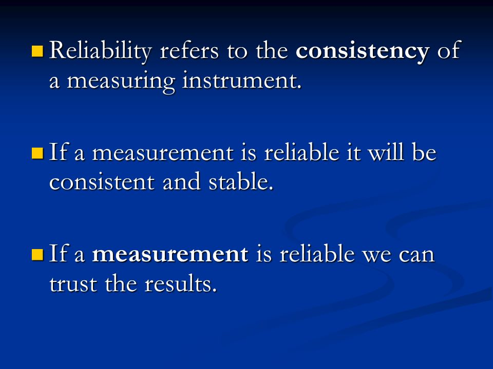 But for these things to be useful we need to be able to trust them! The instrument of measurement has to be reliable But for these things to be useful