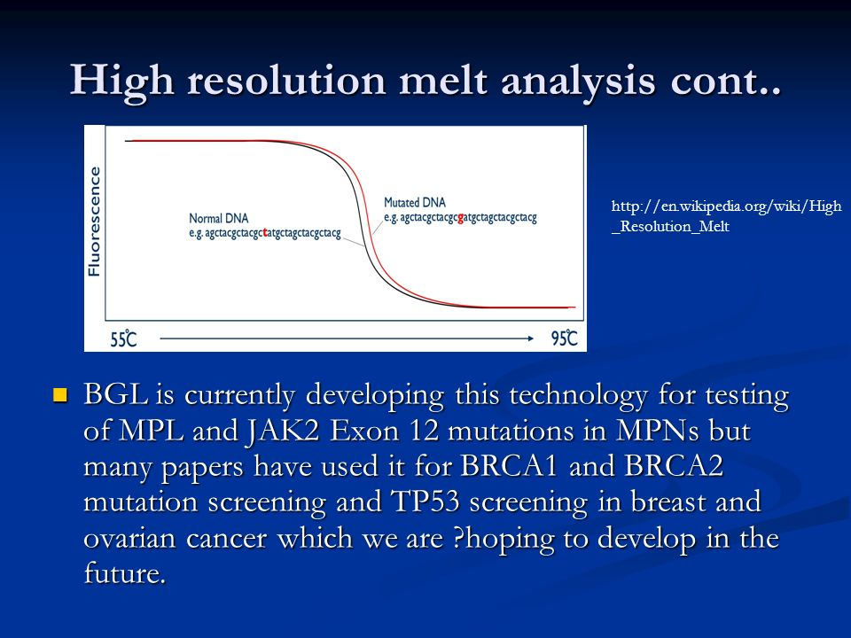 High resolution melt analysis cont.. BGL is currently developing this technology for testing of MPL and JAK2 Exon 12 mutations in MPNs but many papers