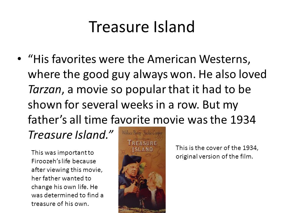 Treasure Island His favorites were the American Westerns, where the good guy always won. He also loved Tarzan, a movie so popular that it had to be sh