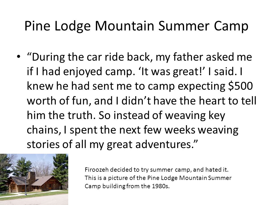 Pine Lodge Mountain Summer Camp During the car ride back, my father asked me if I had enjoyed camp. It was great! I said. I knew he had sent me to cam