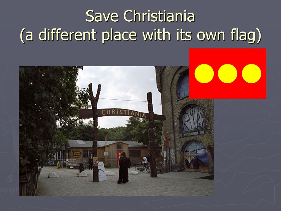 Save Christiania (a different place with its own flag)