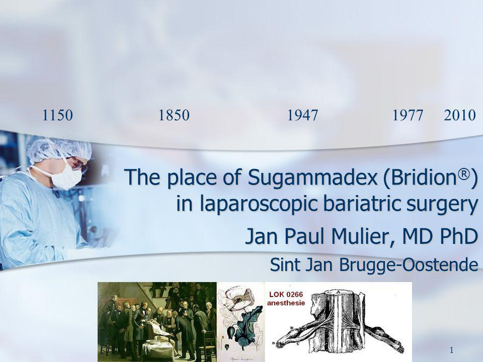 4 03 2010 J P Mulier1 1150 1850 1947 1977 2010 The place of Sugammadex (Bridion ® ) in laparoscopic bariatric surgery Jan Paul Mulier, MD PhD Sint Jan