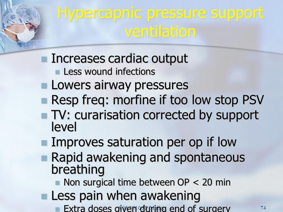 4 03 2010 J P Mulier74 Hypercapnic pressure support ventilation Increases cardiac output Increases cardiac output Less wound infections Less wound inf