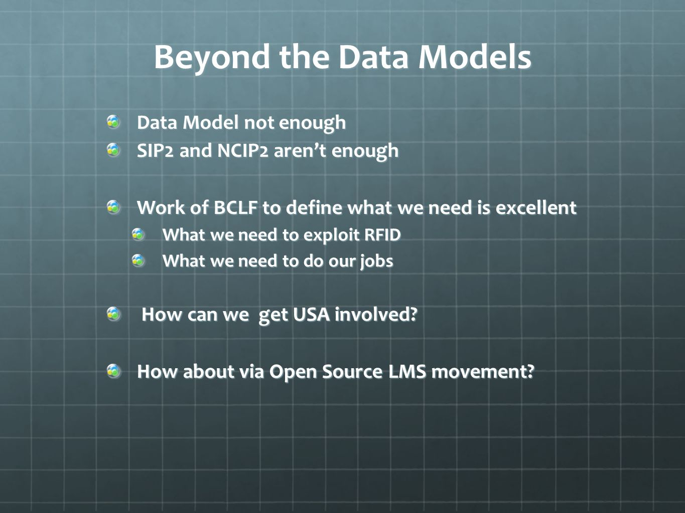 Beyond the Data Models Data Model not enough SIP2 and NCIP2 arent enough Work of BCLF to define what we need is excellent What we need to exploit RFID What we need to do our jobs How can we get USA involved.