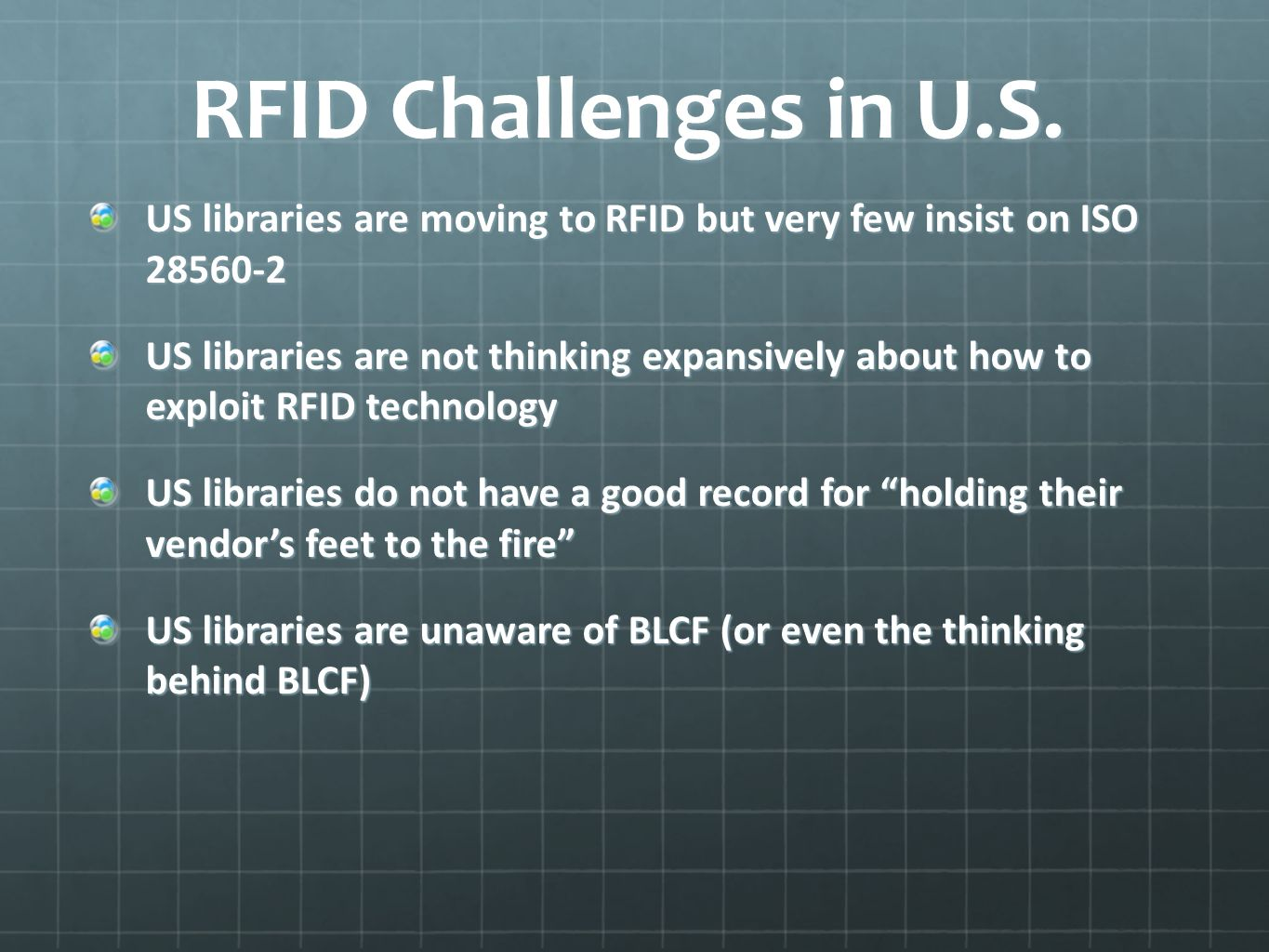RFID Challenges in U.S. US libraries are moving to RFID but very few insist on ISO 28560-2 US libraries are not thinking expansively about how to expl