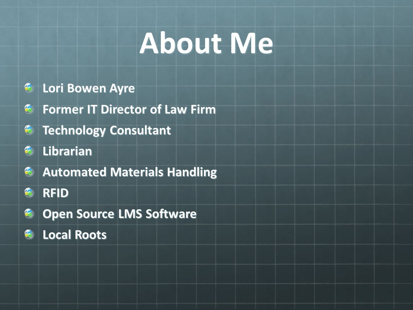 About Me Lori Bowen Ayre Former IT Director of Law Firm Technology Consultant Librarian Automated Materials Handling RFID Open Source LMS Software Local Roots