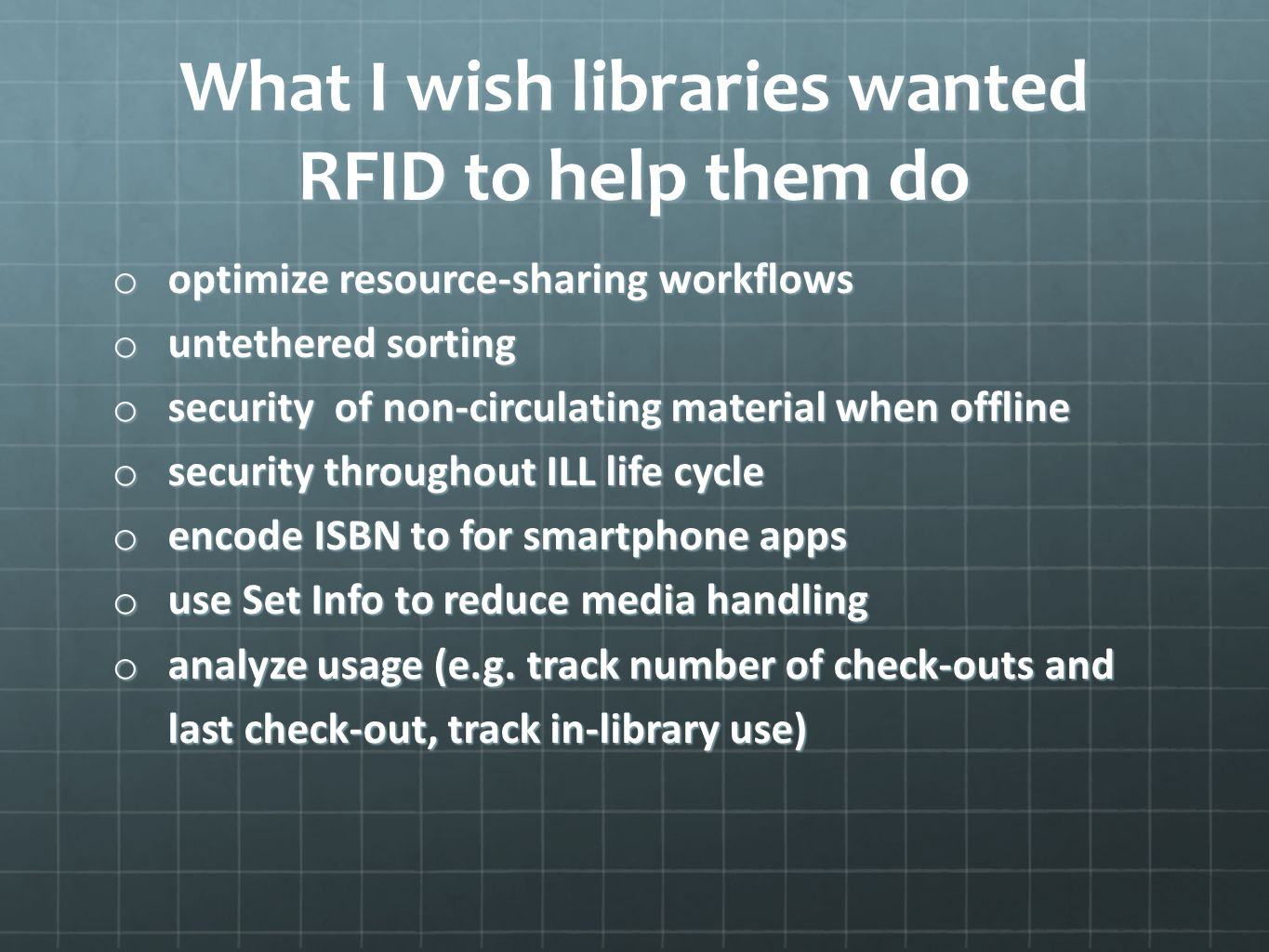 What I wish libraries wanted RFID to help them do o optimize resource-sharing workflows o untethered sorting o security of non-circulating material when offline o security throughout ILL life cycle o encode ISBN to for smartphone apps o use Set Info to reduce media handling o analyze usage (e.g.