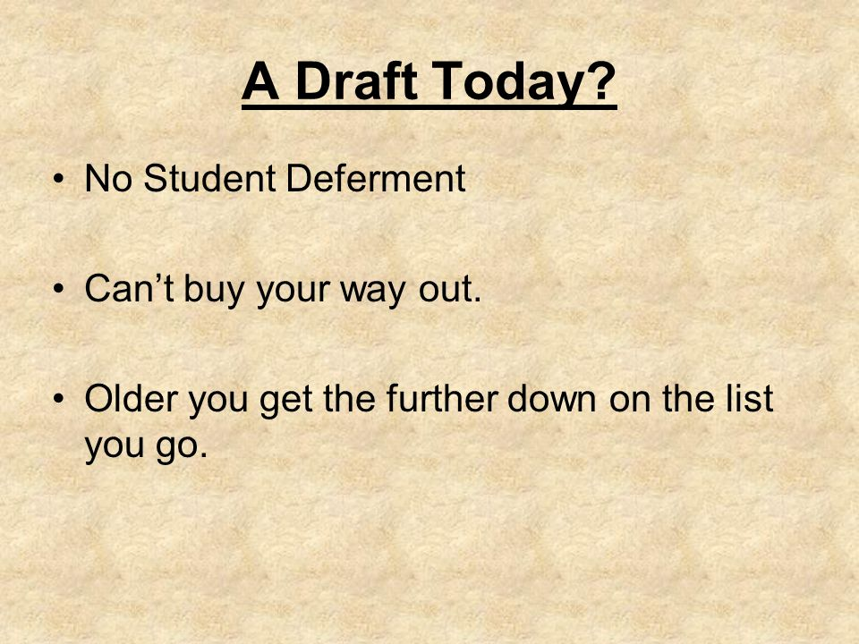 A Draft Today? No Student Deferment Cant buy your way out. Older you get the further down on the list you go.