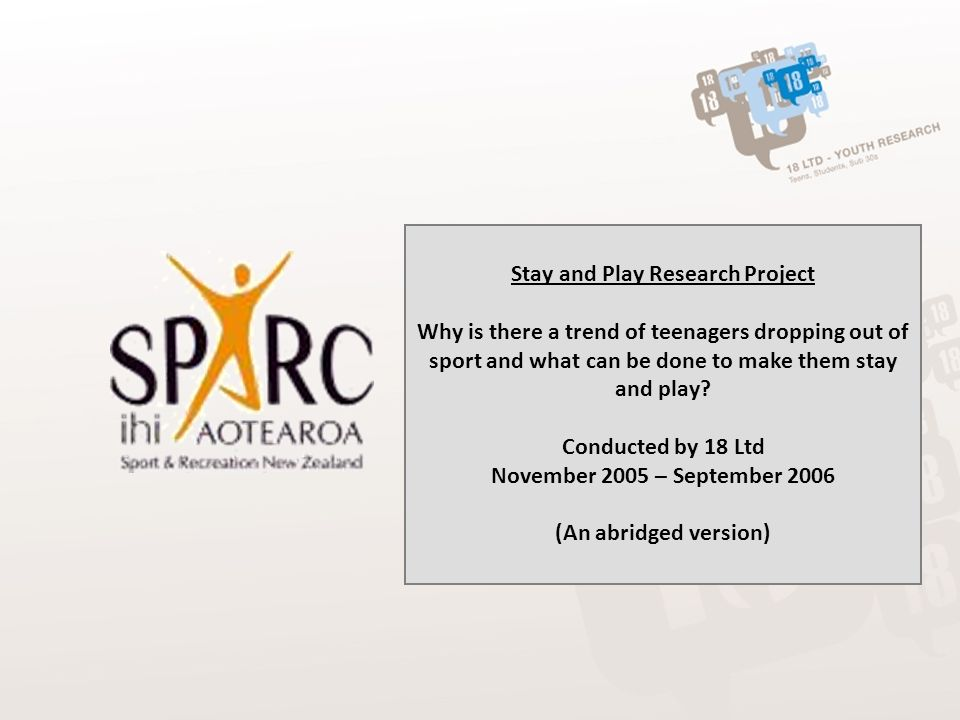 Stay and Play Research Project Why is there a trend of teenagers dropping out of sport and what can be done to make them stay and play? Conducted by 1
