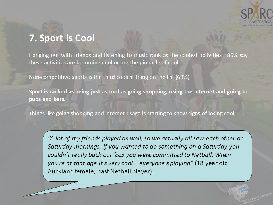 7. Sport is Cool Hanging out with friends and listening to music rank as the coolest activities - 86% say these activities are becoming cool or are th
