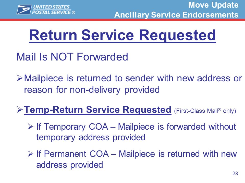 28 Return Service Requested Mail Is NOT Forwarded Mailpiece is returned to sender with new address or reason for non-delivery provided Temp-Return Ser