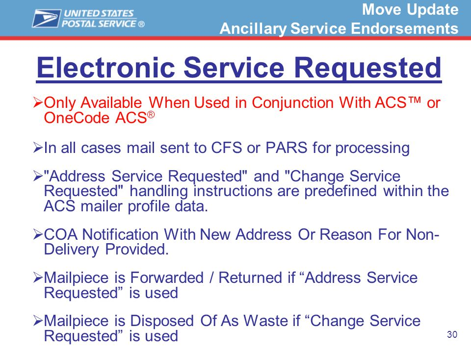 30 Electronic Service Requested Only Available When Used in Conjunction With ACS or OneCode ACS ® In all cases mail sent to CFS or PARS for processing