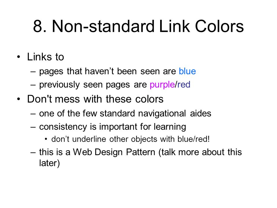 8. Non-standard Link Colors Links to –pages that havent been seen are blue –previously seen pages are purple/red Don't mess with these colors –one of