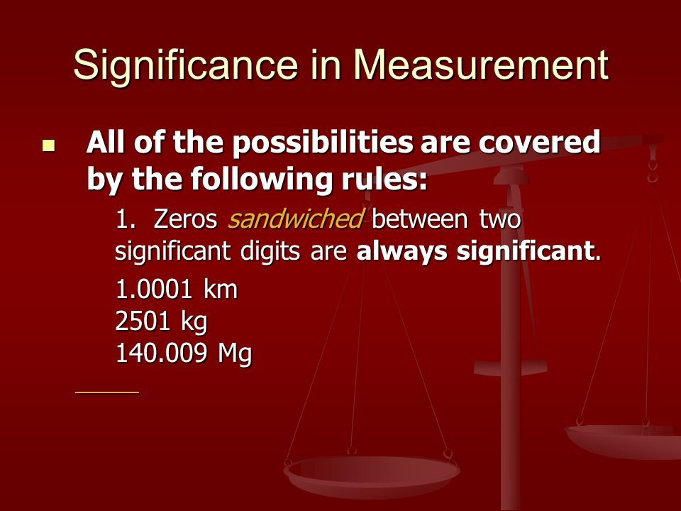 Significance in Measurement All of the possibilities are covered by the following rules: All of the possibilities are covered by the following rules: 1.