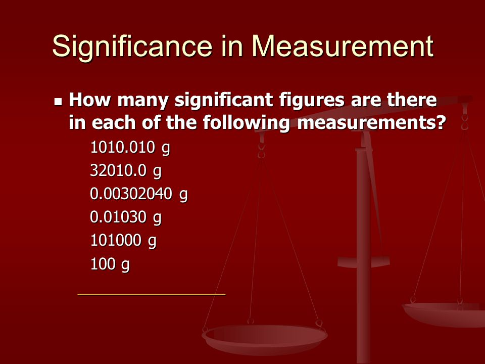 Significance in Measurement How many significant figures are there in each of the following measurements.