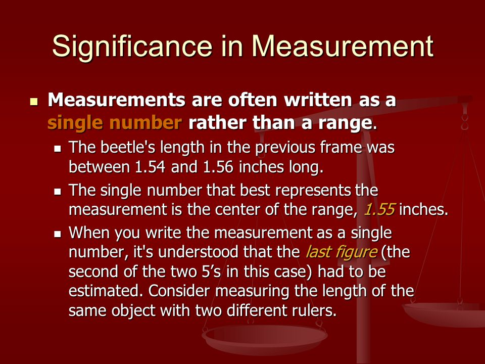 Significance in Measurement Measurements are often written as a single number rather than a range.