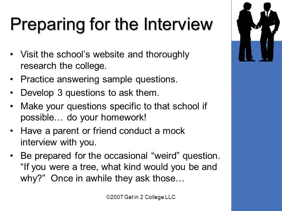 Preparing for the Interview Visit the schools website and thoroughly research the college.