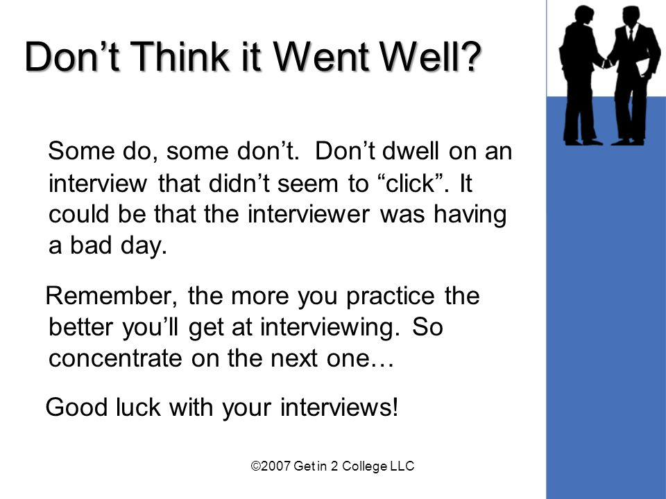 Dont Think it Went Well. Some do, some dont. Dont dwell on an interview that didnt seem to click.