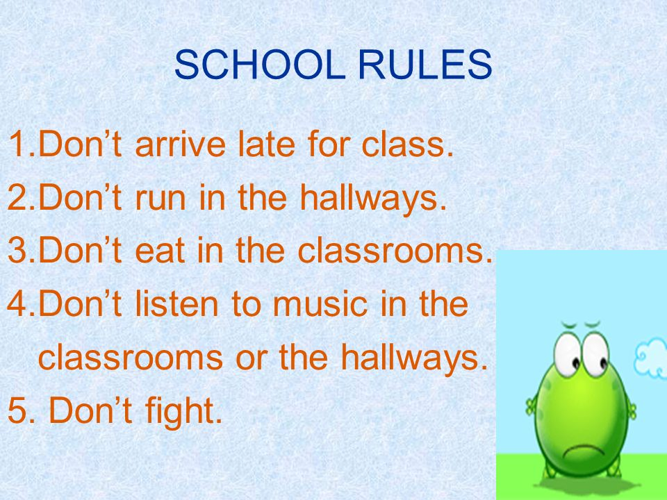 school rules He is late for class. And he is running in the hallways. He is hungry. He is eating in the classrooms. They are fighting In class. She is